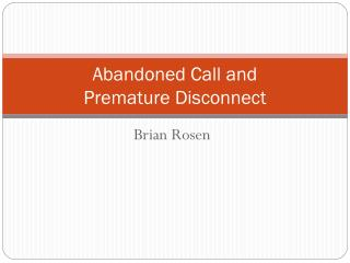 Abandoned Call and  Premature Disconnect