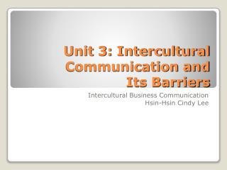Unit 3: Intercultural Communication and  Its Barriers