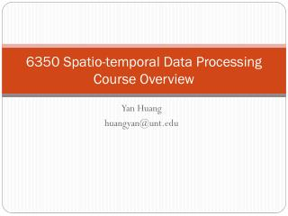 6350  Spatio -temporal Data Processing  Course Overview