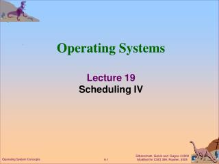 Operating Systems Lecture 19 Scheduling IV