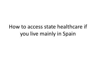 How to access state healthcare if you live mainly in Spain