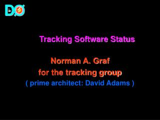 Tracking Software Status Norman A. Graf for the tracking group ( prime architect: David Adams )