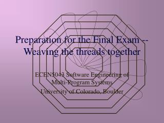 Preparation for the Final Exam -- Weaving the threads together