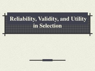 Reliability, Validity, and Utility in Selection