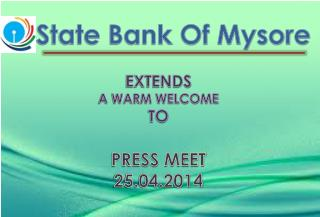 State Bank Of Mysore EXTENDS A WARM WELCOME  TO PRESS MEET 25.04.2014