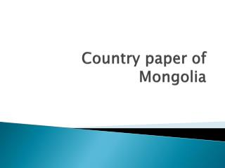 Country paper of Mongolia