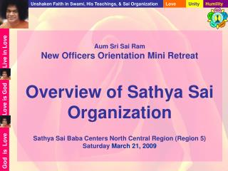 Aum Sri Sai Ram New Officers Orientation Mini Retreat  Overview of Sathya Sai Organization  Sathya Sai Baba Centers Nort