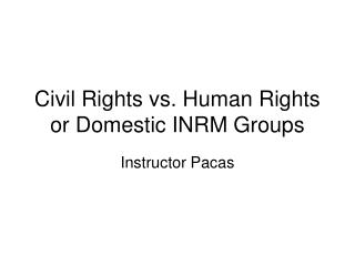 Civil Rights vs. Human Rights or Domestic INRM Groups