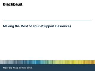 Making the Most of Your eSupport Resources