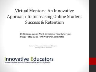 Virtual  Mentors: An Innovative Approach To Increasing Online Student Success & Retention