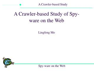 A Crawler-based Study of Spy-ware on the Web Lingfeng Mo