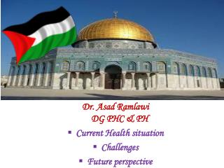 Dr. Asad Ramlawi  DG PHC & PH Current Health situation  Challenges Future perspective