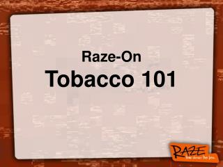 Raze-On Tobacco 101