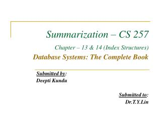 Summarization – CS 257    Chapter – 13 & 14 (Index Structures) Database Systems: The Complete Book