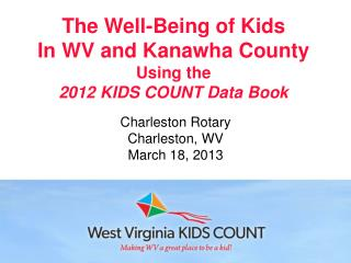 The Well-Being of Kids In WV and Kanawha County  Using the 2012 KIDS COUNT Data Book