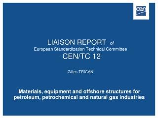 LIAISON REPORT   of  European Standardization Technical Committee  CEN/TC 12  Gilles TRICAN