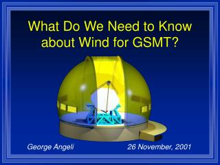 What Do We Need to Know about Wind for GSMT?