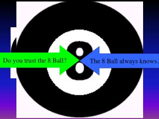 Do you trust the 8 Ball?