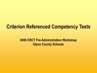 2008 CRCT Pre-Administration Workshop Glynn County Schools