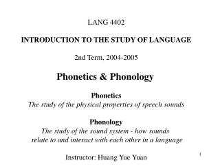 LANG 4402 INTRODUCTION TO THE STUDY OF LANGUAGE 2nd Term, 2004-2005 Phonetics & Phonology