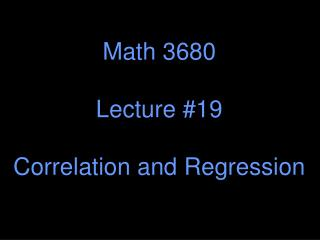 Math 3680 Lecture #19 Correlation and Regression