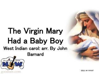 The Virgin Mary Had a Baby Boy West Indian carol: arr. By John Barnard