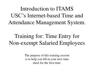 Introduction to ITAMS  USC s Internet-based Time and Attendance Management System.  Training for: Time Entry for  Non-ex