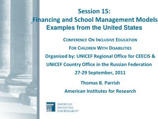 Session 15: Financing and School Management Models Examples from the United States