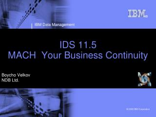 IDS 11.5  MACH  Your Business Continuity