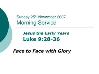 Sunday 25 th  November 2007 Morning Service