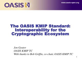 The OASIS KMIP Standard: Interoperability for the Cryptographic Ecosystem