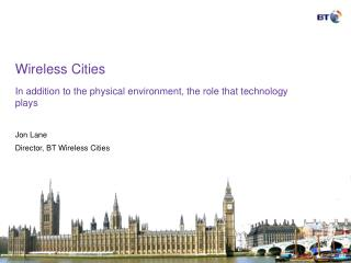 Wireless Cities In addition to the physical environment, the role that technology plays