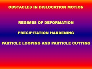OBSTACLES IN DISLOCATION MOTION REGIMES OF DEFORMATION PRECIPITATION HARDENING