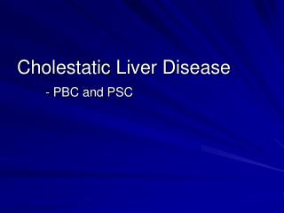 Cholestatic Liver Disease - PBC and PSC