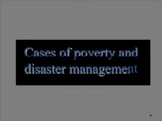 Cases of poverty and  disaster management