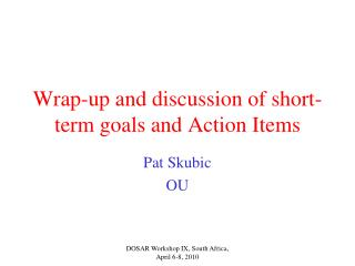 Wrap-up and discussion of short-term goals and Action Items