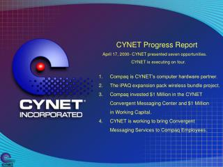 CYNET Progress Report             April 17, 2000- CYNET presented seven opportunities.