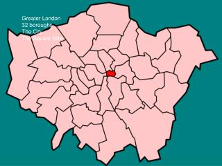 Greater London 32 boroughs The City- The Square Mile
