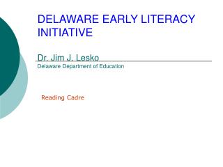 DELAWARE EARLY LITERACY INITIATIVE Dr. Jim J. Lesko Delaware Department of Education