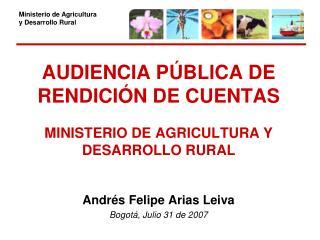 AUDIENCIA PÚBLICA DE RENDICIÓN DE CUENTAS MINISTERIO DE AGRICULTURA Y DESARROLLO RURAL