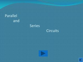 Parallel 	and  			Series 					Circuits