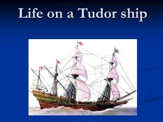 Life on a Tudor ship