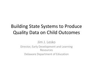 Building State Systems to Produce Quality Data on Child Outcomes