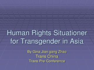 Human Rights Situationer for Transgender in Asia