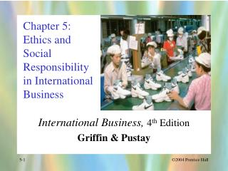 Chapter 5: Ethics and Social Responsibility in International Business