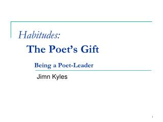 Habitudes: The Poet's Gift Being a Poet-Leader