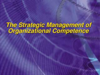 The Strategic Management of Organizational Competence
