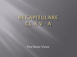 Recapitulare cl A v - a