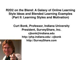 Curt Bonk, Professor, Indiana University President, SurveyShare, Inc. cjbonk@indiana
