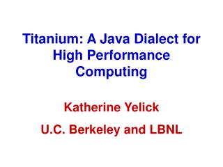 Titanium: A Java Dialect for High Performance Computing